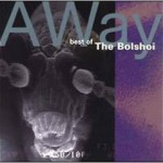Bolshoi – Away – Best Of The Bolshoi (1999)