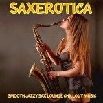 VA Saxerotica – Smooth Jazzy Sax Lounge Chillout Music for Lovers (2013)