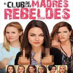 Descargar El club de las madres rebeldes (Bad Moms) 2016 Español Latino (Mega)